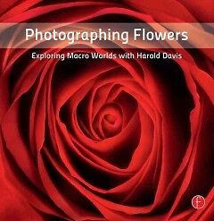 Photographing Flowers - Exploring Macro Worlds ...-NEW-9780240820736 by Davis, H