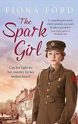 The Spark Girl: A heart-warming tale of wartime by Fiona Ford New Paperback Book