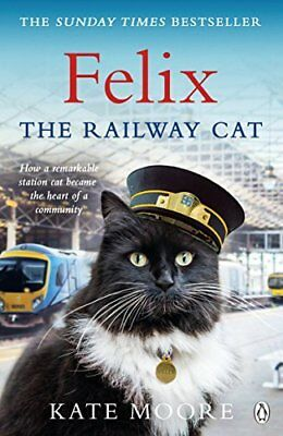 Felix the Railway Cat by Kate Moore New Paperback Book