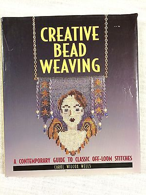 Creative Bead Weaving: A Contemporary Guide to Classic Off-Loom Carol Wilcox W.