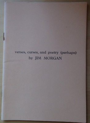 Verses,curses and poetry (perhaps) by Jim Morgan. signed