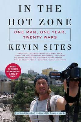 In the Hot Zone: One Man, One Year, Twenty Wars by Sites, Kevin