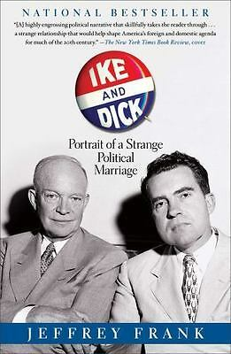 Ike and Dick: Portrait of a Strange Political Marriage by Frank, Jeffrey