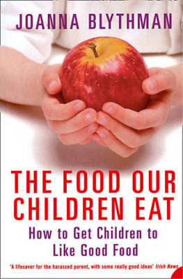 The Food Our Children Eat: How to Get Children to Like Good Food, Joanna Blythma