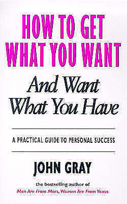 How to Get What You Want : And Want What You Have, Gray, John, Very Good Book