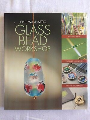Glass Bead Workshop : Building Skills, Exploring Techniques, Finding Inspiration