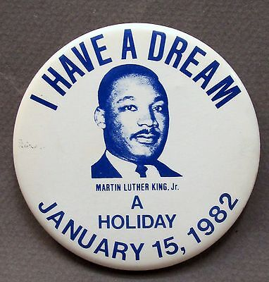 "Jan. 15 1982 MARTIN LUTHER KING I Have a Dream A HOLIDAY 3""  pinback button"