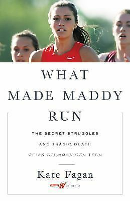 What Made Maddy Run : The Secret Struggles and Tragic Death of an All-American T