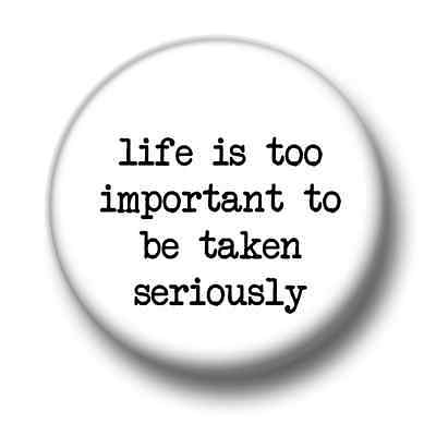 Life Is Too Important 1 Inch / 25mm Pin Button Badge Oscar Wilde Quote Humour