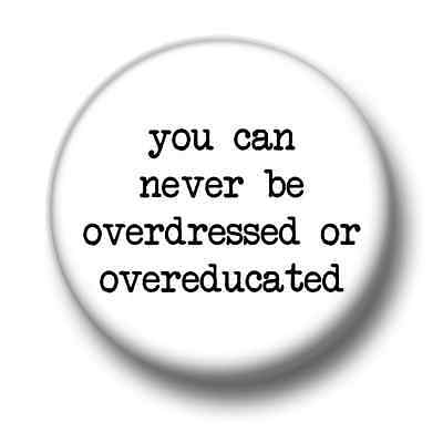 You Can Never Be Overdressed 1 Inch / 25mm Pin Button Badge Oscar Wilde Quote