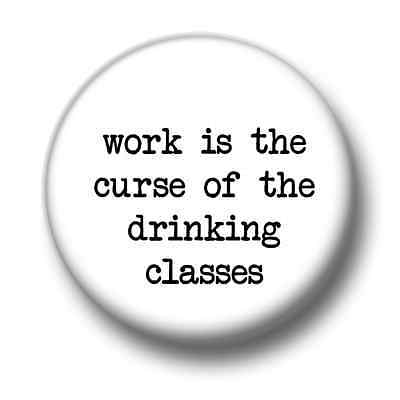 Work Is The Curse 1 Inch / 25mm Pin Button Badge Oscar Wilde Drinking Classes