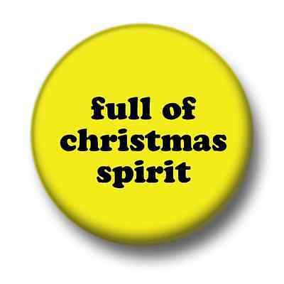 25mm Pin Button Badge Xmas  Drunk Alcohol Fun Full of Christmas Spirit 1 Inch