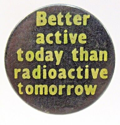 1970's BETTER ACTIVE TODAY THAN RADIOACTIVE TOMORROW pinback button