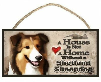 "Shetland Sheepdog ""A House is Not a Home without a Shetland Sheepdog"" Dog Sign /"
