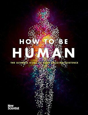 How to Be Human: The Ultimate Guide to Your  by New Scientist New Hardcover Book