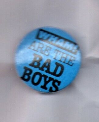 WHAM! ARE THE BAD BOYS BUTTON BADGE GEORGE MICHAEL ANDREW RIDGELEY 80s POP 25MM