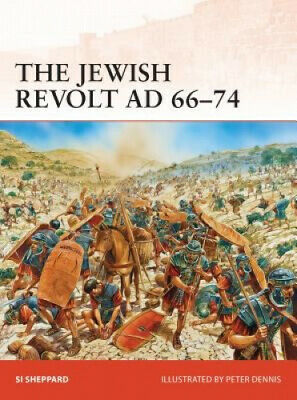 The Jewish Revolt, AD 66-74 (Campaign) by Si Sheppard.