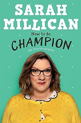 How to be Champion: My Autobiography by Sarah Millican New Hardcover Book