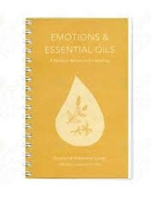 Emotions and Essential Oils : A Modern Resource for Healing: 5th Edition 2016