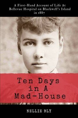 Ten Days in A Mad-House: Illustrated and Annota by Nellie Bly New Paperback Book