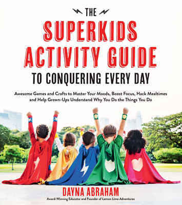 The Superkids Activity Guide to Conquering Every Day by Dayna Abraham eBooks