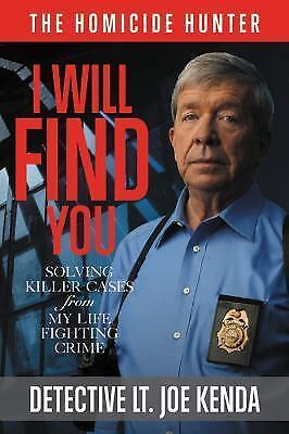 I Will Find You : Killer Cases from My Life in Crime by Joe Kenda (2017, Hardcov