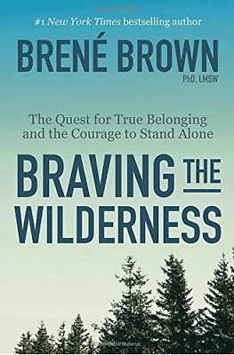 Braving the Wilderness : The Quest for True Belonging and the Courage to Stand A