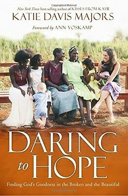 Daring to Hope: Finding God's Goodness in the Broken and the Beautiful by Katie