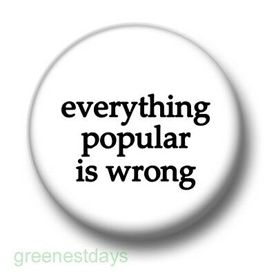 Everything Popular Is Wrong 1 Inch / 25mm Pin Button Badge Oscar Wild Quote Goth