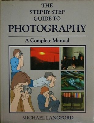 THE STEP BY STEP GUIDE TO PHOTOGRAPHY: A COMPLETE MANUAL, MICHAEL LANGFORD, Very