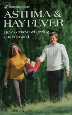 Asthma & Hayfever: How to Relieve Wheezes and Sneezes (Positive Health Guide), K