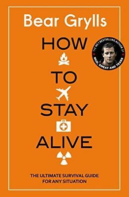 How to Stay Alive: The Ultimate Survival Guide by Bear Grylls New Hardcover Book