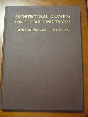 Architectural Drawing For The Building Trades Kenney, McGrail 1949 First Edition