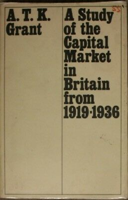 A Study of the Capital Market in Britain from 1919-1936, Grant, Alexander Thomas