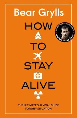 How to Stay Alive The Ultimate Survival Guide f by Bear Grylls Hardback Book New