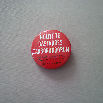 """Nolite te bastardes carborundorum"" pin from ""The Handmaid's Tale"""