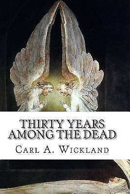 Thirty Years Among the Dead, A. Wickland,, Carl, Very Good Book