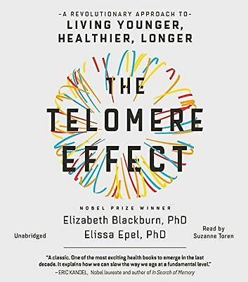The Telomere Effect: A Revolutionary Approach to Living Younger Healthier Lon...