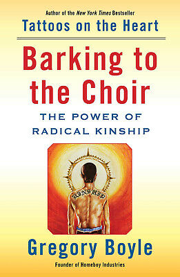 Barking to the Choir : The Power of Radical Kinship by Gregory Boyle (2017, Hard