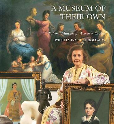 A Museum Of Their Own: National Museum Of Women In The Arts (Hardcover Book)