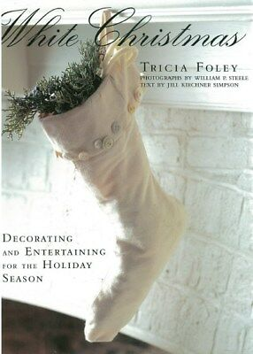 WHITE CHRISTMAS - Decorating & Entertaining for the Holiday Season -Tricia Foley