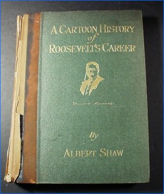 1910 A Cartoon History Of Roosevelt's Career By Albert Shaw, Illustrated Hc