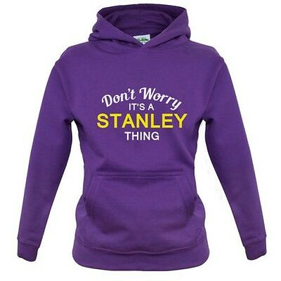 Don't Worry It's a STANLEY Thing Kids / Childrens Hoodie - 8 Colours