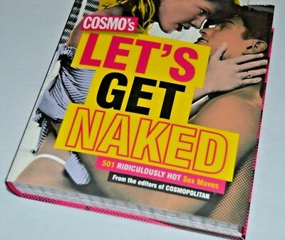 Cosmo's Let's Get Naked: 501 Ridiculously Hot Sex Moves - Sex Advice Book *New*