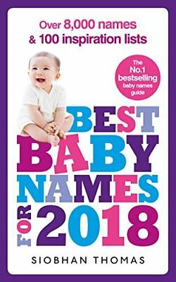 Best Baby Names for 2018: Over 8000 names a by Siobhan Thomas New Paperback Book