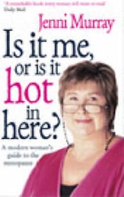 Is It Me Or Is It Hot In Here?: A modern woman's guide to the menopause, Murray,