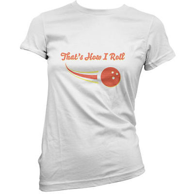 That's How I Roll Bowling - Womens / Ladies T-Shirt - Ten Pin Bowler -11 Colours
