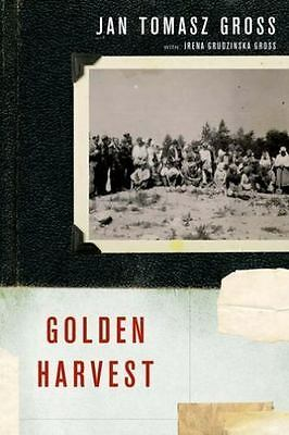 Golden Harvest: Events at the Periphery of the Holocaust by Gross, Jan Tomasz