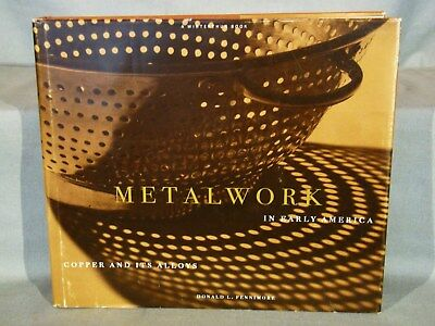 D. Fennimore. Metalwork in Early America.. 1st Ed 1996 Signed by Author