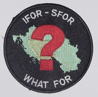 Bundeswehr Aufnäher Patch IFOR - SFOR WHAT FOR ........A2258